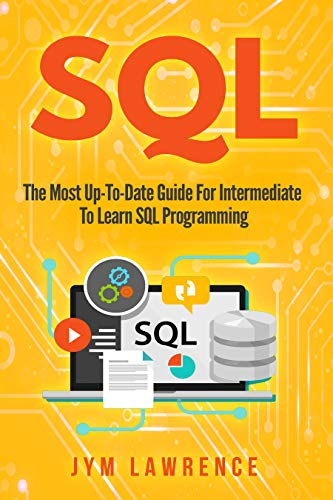 SQL: The Most Up-To-Date Guide For Intermediate To Learn SQL Programming (English Edition)