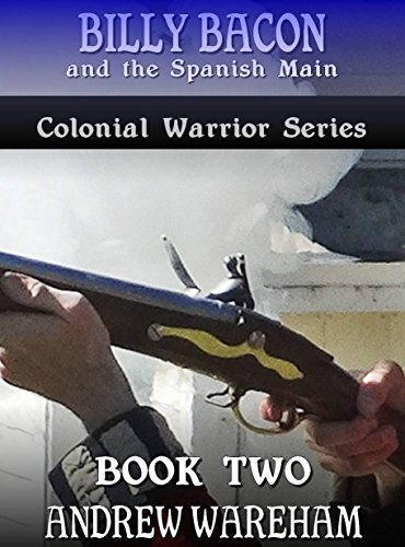 Billy Bacon and the Spanish Main (Colonial Warrior Series, Book 2) (English Edition)