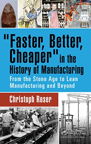 Faster, Better, Cheaper in the History of Manufacturing: From the Stone Age to Lean Manufacturing and Beyond (English Edition)