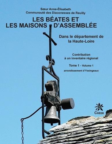 Les béates et les maisons d'assemblée dans le département de la Haute-Loire : Contribution à un inventaire régional Tome 1, 2 volumes par Soeur Anne-Elisabeth