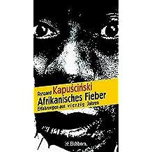 Afrikanisches Fieber. Erfahrungen aus vierzig Jahren. Die Andere Bibliothek - Erfolgsausgabe