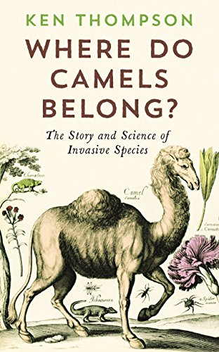 Where Do Camels Belong?: The Story and Science of Invasive Species