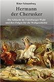 Hermann der Cherusker: Die Schlacht im Teutoburger Wald und ihre Folgen für die Weltgeschichte von Heinz Ritter-Schaumburg (Juli 2008) Gebundene Ausgabe -