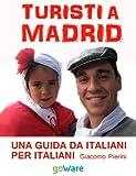 eBook Gratis da Scaricare Turisti a Madrid Una guida da italiani per italiani (PDF,EPUB,MOBI) Online Italiano