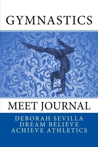 Gymnastics Meet Journal: Girls' Edition (Dream Believe Achieve Athletics) por Deborah Sevilla