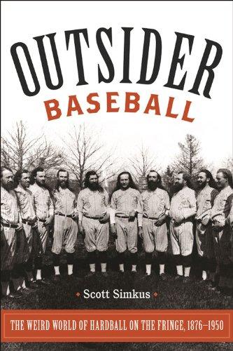 Outsider Baseball: The Weird World of Hardball on the Fringe, 1876–1950 por Scott Simkus
