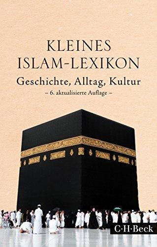 Kleines Islam-Lexikon: Geschichte, Alltag, Kultur (Beck Paperback 1430)