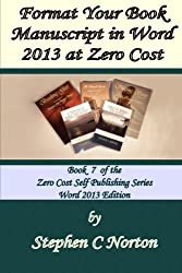 Format Your Book Manuscript in Word 2013 at Zero Cost: Formatting Your Manuscript for Publication (The Zero Cost Self Publishing Series.) (Volume 7) by Stephen C Norton (2014-10-15)