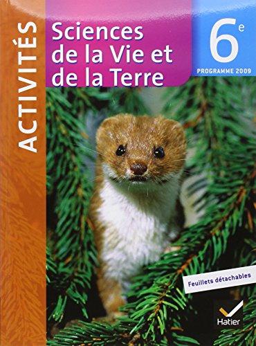 Sciences de la Vie et de la Terre 6e Activités : Programme 2009 par Monique Dupuis