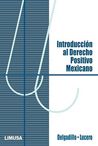 Introduccion al derecho positivo Mexicano/Introduction to Mexican positive rights por Luis H. Delgadillo