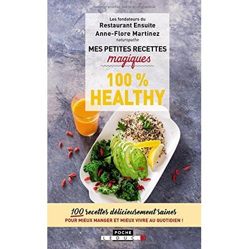 Mes petites recettes magiques 100% healthy : 100 recettes délicieusement saines pour mieux manger et mieux vivre au quotidien !