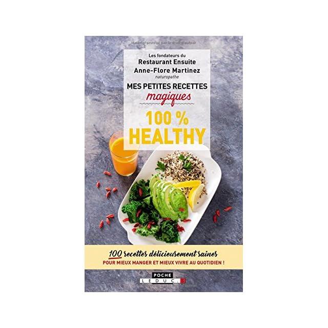 Mes petites recettes magiques 100% healthy  100 recettes délicieusement  saines pour mieux manger et