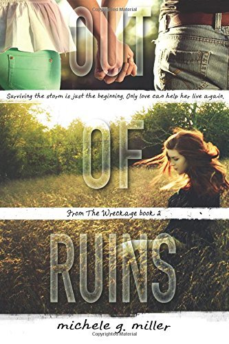 Out of Ruins: 2 (From The Wreckage): Written by Michele G Miller, 2014 Edition, (1st Edition) Publisher: CreateSpace Independent Publishing [Paperback]