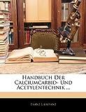 Handbuch Der Calciumcarbid- Und Acetylentechnik