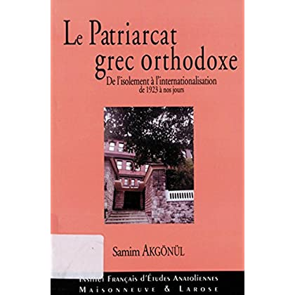 Le Patriarcat grec orthodoxe: De l'isolement à l'internationalisation de 1923 à nos jours (Hors Collection LG)