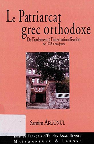 Le Patriarcat grec orthodoxe: De l'isolement à l'internationalisation de 1923 à nos jours