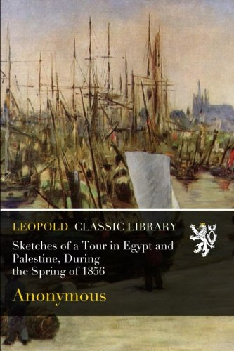 Sketches of a Tour in Egypt and Palestine, During the Spring of 1856 por Anonymous .