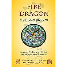 Fire Dragon Meridian Qigong: Essential NeiGong for Health and Spiritual Transformation