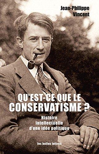 Qu'est-ce que le conservatisme ?: Histoire intellectuelle d'une idée politique (Penseurs de la liberté t. 7)