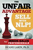 The Unfair Advantage: Sell with NLP! for INSIDE SALES Professionals: Volume 1 (The Unfair Advantage: Sell with NLP! For Selling Professionals)