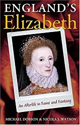 England's Elizabeth: An Afterlife in Fame and Fantasy by Michael Dobson (2002-11-07)