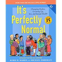 It's Perfectly Normal: A Book About Changing Bodies, Growing Up, Sex, and Sexual Health