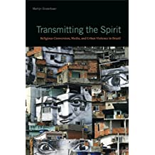 Transmitting the Spirit: Religious Conversion, Media, and Urban Violence in Brazil