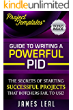 Project Management - Guide to Writing a Powerful Project Initiation Document (PID): The Secrets Of Starting Successful Projects, That Botchers Fail To ... Included (ProjectTemplates® Book 1)