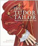 The Tudor Tailor: Reconstructing Sixteenth-Century Dress