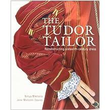 Tudor Tailor: Reconstructing Sixteenth-Century Dress