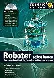 Roboter selbst gebaut: Das große Praxisbuch für Einsteiger und Fortgeschrittene (Franzis Experimente)