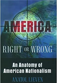 America Right or Wrong: An Anatomy of American Nationalism by [Lieven, Anatol]