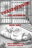 """CONSEQUENCE: the aftermath: Sequel to """"I Cried, You Didn't Listen"""" (Innocent Until 'Made' Guilty Book 2)"""