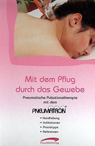 Mit dem Pflug durch das Gewebe: Praxishandbuch zur Pneumatischen Pulsationstherapie mit dem Pneumatron 200