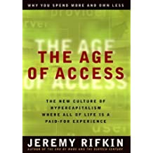 The Age of Access: The New Culture of Hypercapitalism, Where All of Life Is a Paid-For Experience 1st edition by Rifkin, Jeremy (2000) Hardcover