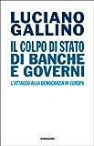 Il colpo di Stato di banche e governi: L'attacco alla democrazia in Europa (Einaudi. Passaggi) (Italian Edition)