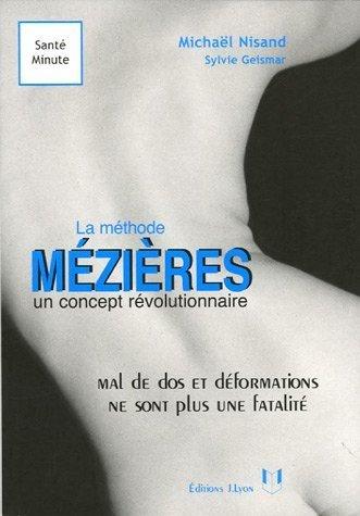 La mthode Mzires un concept rvolutionnaire : Mal de dos et malformations ne sont plus une fatalit de Michal Nisand (18 avril 2005) Broch