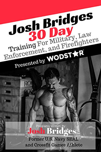 Josh Bridges 30 Day Military, Law Enforcement and Firefighter Training: Workouts that Forge Physical & Mental Toughness to Prepare You For Military, Law ... Training Book 1) (English Edition)