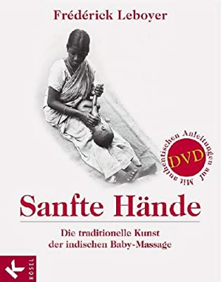 Sanfte Hände: Die traditionelle Kunst der indischen Baby-Massage. Mit authentischen Anleitungen auf DVD