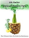 Best Marijuana Pipes - Life Hacker: Marijuana Bongs & Pipes: The Ultimate Review