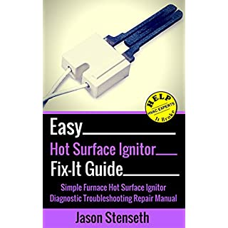 Easy Hot Surface Ignitor Fix-It Guide: Simple Furnace Hot Surface Ignitor Diagnostic Troubleshooting Repair Manual (HelpItBroke.com - Easy HVAC Guides Book 6)