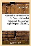 Telecharger Livres Recherches sur la question de l innocuite du lait provenant de nourrices syphilitiques (PDF,EPUB,MOBI) gratuits en Francaise