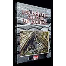 Les dépôts vapeur de l'Ouest : De la Compagnie des chemins de fer de l'Ouest et de l'Administration des chemins de fer de l'État, à la Région Ouest de la SNCF