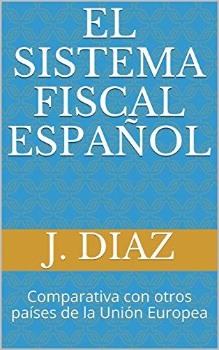 El Sistema Fiscal Español: Comparativa con otros países de la Unión Europea por J. Diaz