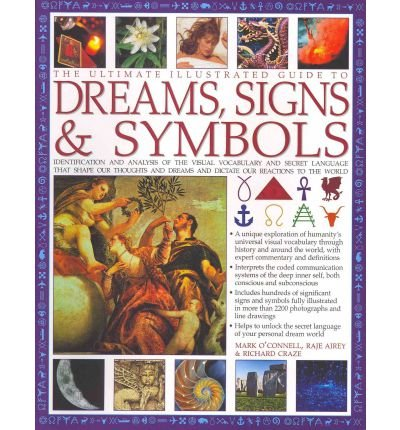 [( The Ultimate Illustrated Guide to Dreams, Signs & Symbols: Identification and Analysis of the Visual Vocabulary and Secret Language That Shapes Our Thoughts and Dreams and Dictates Our Reactions to the World )] [by: Mark O'Connell] [Jan-2012]