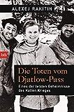 Die Toten vom Djatlow-Pass: Eines der letzten Geheimnisse des Kalten Krieges - Alexej Rakitin