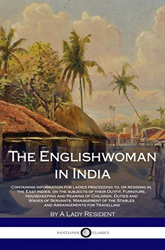 The Englishwoman in India: For ladies proceeding to, or living in, the East Indies; information on Outfit, Furniture, Housekeeping, Rearing of Children, ... Stable Keeping and Travel (English Edition)