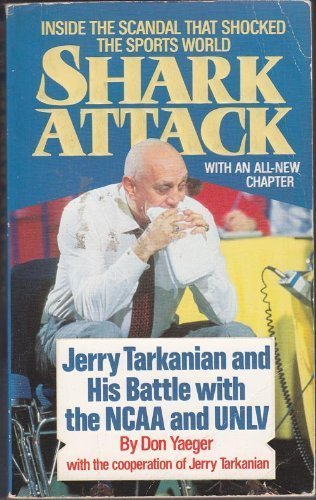 Shark Attack: Jerry Tarkanian and His Battle with the Ncaa and Unlv por Don Yaeger