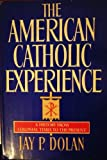 The American Catholic Experience: A History from Colonial Times to the Present by Jay P. Dolan (1985-10-30)