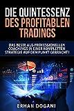 Die Quintessenz des profitablen Tradings: Das Beste aus professionellen Coachings in einer kompletten Strategie auf den Punkt gebracht!